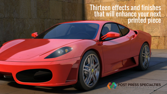 Thirteen effects and finishes that will enhance your next printed piece